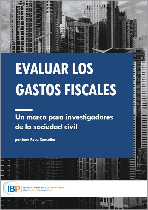 Evaluar los gastos fiscales : Un marco para investigadores de la sociedad civil